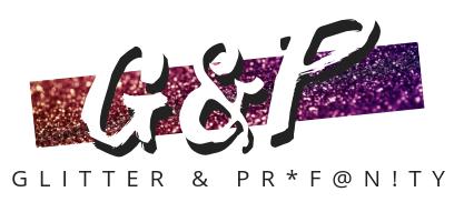 Glitter and Pr*f@n!ty